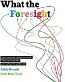 What the Foresight: Your personal futures explored. Defy the expected and define the preferred.