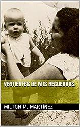 Vertientes de mis recuerdos. (Spanish Edition)