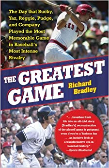 The Greatest Game: The Day that Bucky, Yaz, Reggie, Pudge, and Company Played the Most Memorable Game in Baseball's Most Intense Rivalry