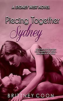 Piecing Together Sydney (A Sydney West Novel Book 3) by [Coon, Brittney]