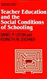 Teacher Education and the Social Conditions of Schooling, Daniel P. Liston and Kenneth M. Zeichner, 0415902339