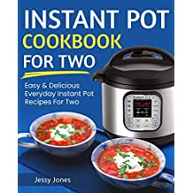 Instant Pot Cookbook for Two: Easy and Delicious Everyday Instant Pot Recipes for Two