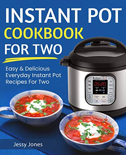 Pdf eBooks Instant Pot Cookbook for Two: Easy and Delicious Everyday Instant Pot Recipes for Two