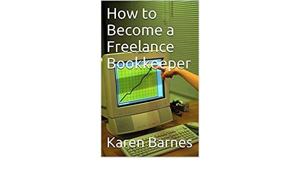 amazoncom how to become a freelance bookkeeper ebook karen barnes kindle store. Resume Example. Resume CV Cover Letter