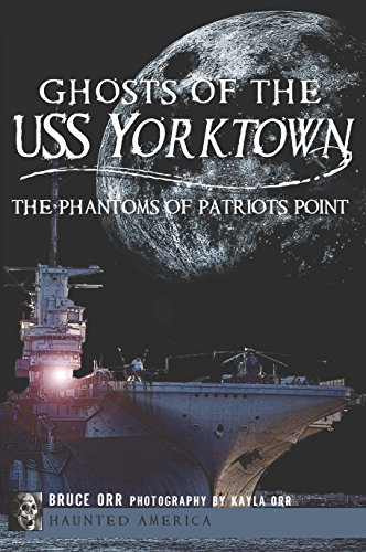 Ghosts of the USS Yorktown: The Phantoms of Patriots Point (Haunted America)