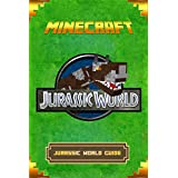 Minecraft: Jurassic World Guide: The Ultimate Minecraft Handbook. Complete Game Guide To Jurassic World. (Minecraft Book)