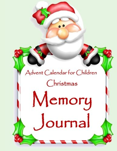 Advent Calendar for Children: Christmas Memory Journal;Christmas Journal with Full Color Interior to Record Your Memories with Prompt-filled Pages