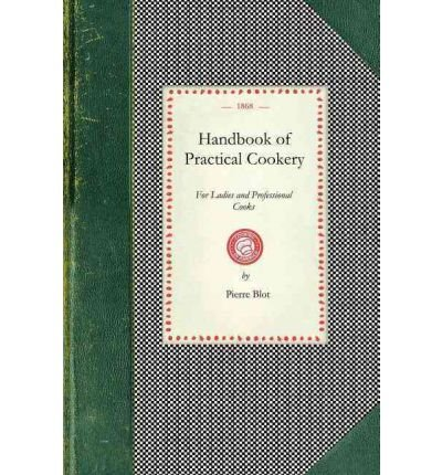 (HANDBOOK OF PRACTICAL COOKERY, FOR LADIES AND PROFESSIONAL COOKS) BY Blot, Pierre(Author)Paperback on (08 , 2008)