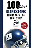 100 Things Giants Fans Should Know & Do Before They Die (100 Things.Fans Should Know)
