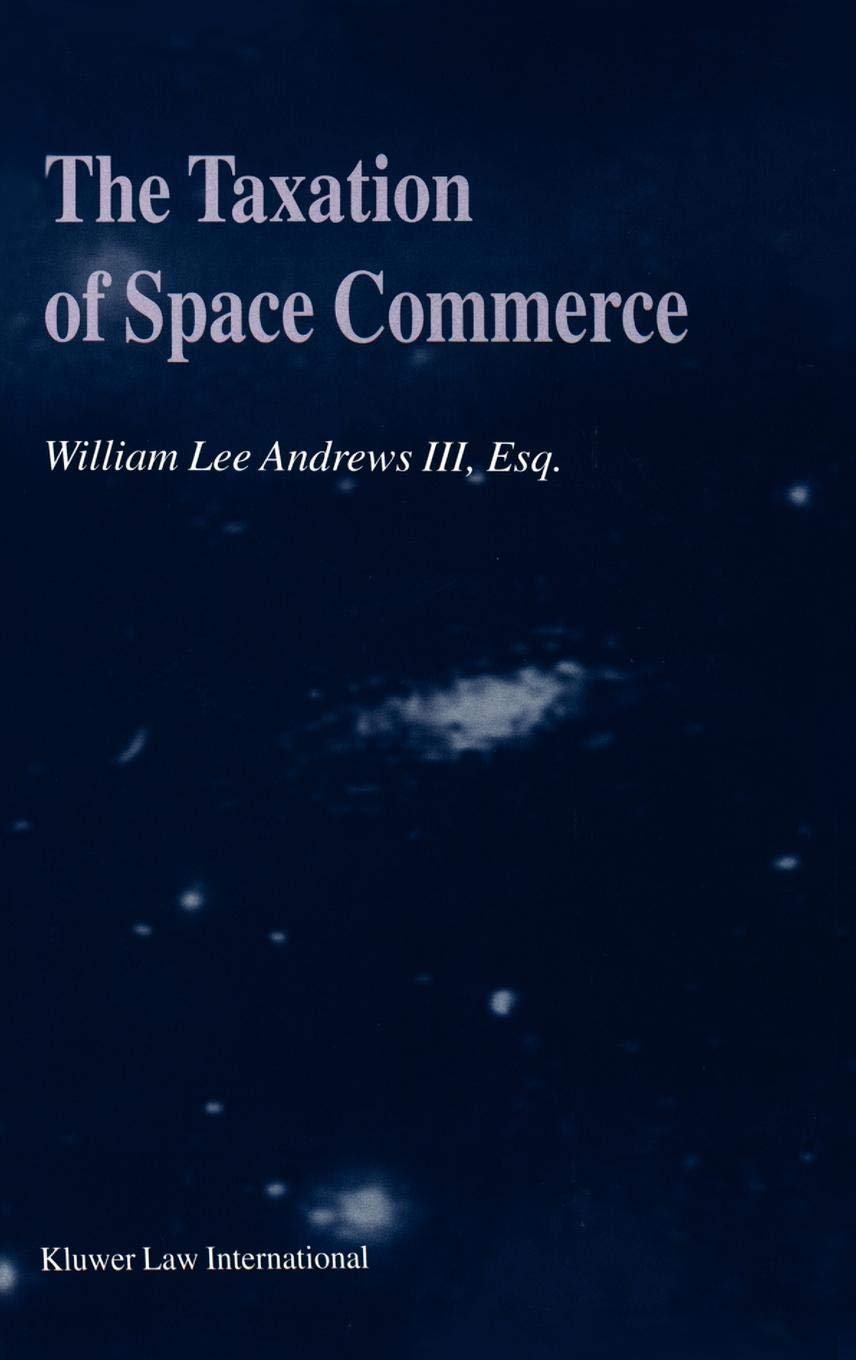 The Taxation of Space Commerce by 3rd William Lee Andrews