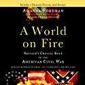 A World on Fire: Britain's Crucial Role in the American Civil War Audiobook by Amanda Foreman Narrated by Robertson Dean