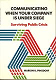 Communicating When Your Company Is under Siege : Surviving Public Crisis, Pinsdorf, Marion K., 0669117900