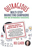 SNEAK PEEK: OUTRAGEOUS Multi-Step Marketing Campaigns That Are Outrageously Successful: Created for the 99% of Business Owners Who Want to Change Their Good Business Into a GREAT Business!