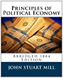 Principles of Political Economy (Abridged 1885 Edition), John Stuart Mill, 1495271439