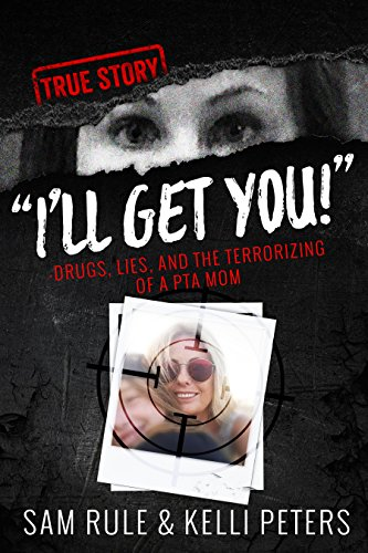 """I'll Get You!"" Drugs, Lies, and the Terrorizing of a PTA Mom (true crime) by Sam Rule"