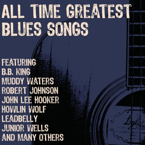 All Time Greatest Blues Songs [3...