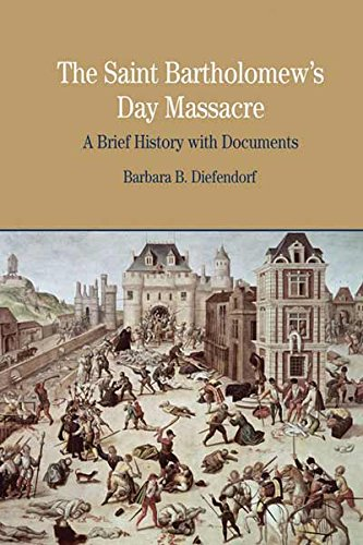 The St. Bartholomew's Day Massacre: A Brief History with Documents (Bedford Series in History and Culture)