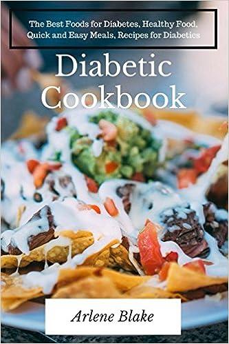Diabetic cookbook the best foods for diabetes healthy food diabetic cookbook the best foods for diabetes healthy food quick and easy meals recipes for diabetics books for diabetics arlene blake forumfinder Images