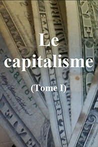 Le capitalisme: Tome I (Les lois de l'économie capitaliste et de son développement : un  aperçu théorique et pratique (première partie) t. 1) par Claude Gétaz