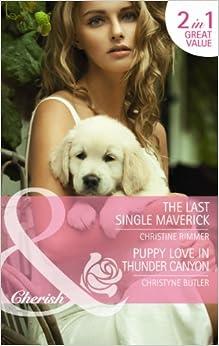Book The Last Single Maverick: The Last Single Maverick / Puppy Love in Thunder Canyon (Montana Mavericks: Back in the Saddle, Book 1) (Mills and Boon Cherish)