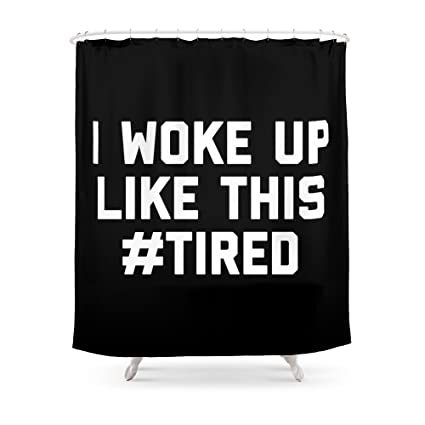 Society6 Woke Up Tired Funny Quote Shower Curtain 71quot