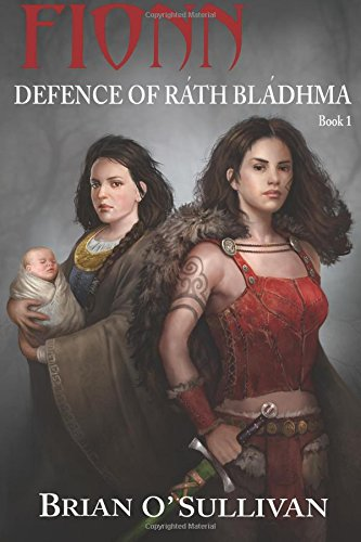 Download Fionn: Defence of Rath Bladhma: The Fionn mac Cumhal Series - Book 1 (The Fionn mac Cumhaill Series) (Volume 1) ebook