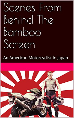 Scenes From Behind The Bamboo Screen: An American Motorcyclist In Japan (Best Superbike In The World)