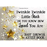 Baby Shower Guest Book: Twinkle Twinkle Little Star Do You Know How Loved You Are, Gender Neutral