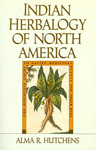 Native American Indian Healing - Indian Herbalogy of North America: The Definitive Guide to Native Medicinal Plants and Their Uses