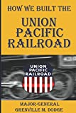 How We Built the Union Pacific Railroad