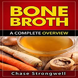 Bone Broth: A Complete Overview