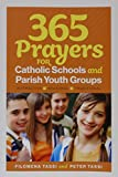 img - for 365 Prayers for Catholic Schools and Parish Youth Groups book / textbook / text book