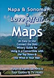 Napa & Sonoma, A Love Affair in Maps: An Easy to Use, Connect the Dots Winery Guide for Using in a Convertible with the Top Down & the Wind in Your Hair (Amicis Winery Guides)