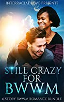 Still Crazy For Bwwm (6 Story Full Length Bwwm Romance Bundle)