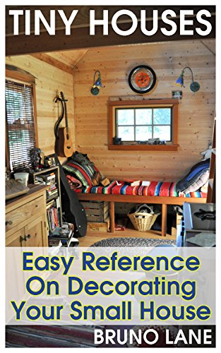 Tiny Houses: Easy Reference On Decorating Your Small House by [Lane, Bruno ]