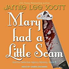 Mary Had a Little Scam: A Gotcha Detective Agency Mystery Audiobook by Jamie Lee Scott Narrated by Gabra Zackman