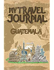 My Travel Journal Guatemala: 6x9 Travel Notebook or Diary with prompts, Checklists and Bucketlists perfect gift for your Trip to Guatemala for every Traveler