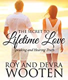The Secret to Lifetime Love: Speaking and Hearing Truth