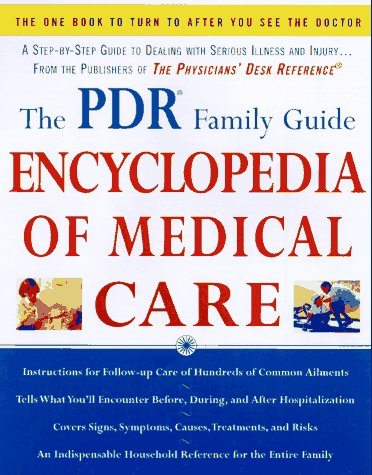 The PDR Family Guide Encyclopedia of Medical Care: The Complete Home Reference to Over 350 Medical Problems and Procedures from the Publishers of The ... Desk Reference® (Family Medical Guides)