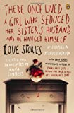 There Once Lived a Girl Who Seduced Her Sister's Husband, and He Hanged Himself: Love Stories, Books Central
