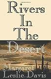 Rivers in the Desert, Margaret Leslie Davis, 149763878X