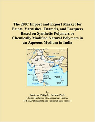 Download The 2007 Import and Export Market for Paints, Varnishes, Enamels, and Lacquers Based on Synthetic Polymers or Chemically Modified Natural Polymers in an Aqueous Medium in India pdf epub