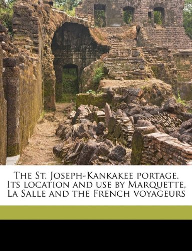 Download The St. Joseph-Kankakee portage. Its location and use by Marquette, La Salle and the French voyageurs pdf