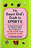 The Smart Girl's Guide to Sports, Liz Hartman Musiker and Liz Hartman Musiker, 1594630119
