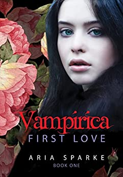 First Love (Vampirica Book 1) by [Sparke, Aria]