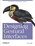 Designing Gestural Interfaces : Touchscreens and Interactive Devices, Saffer, Dan, 0596518390