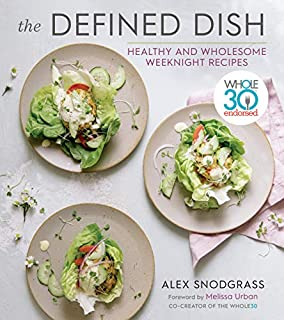 Book Cover: The Defined Dish: Whole30 Endorsed, Healthy and Wholesome Weeknight Recipes