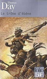 Le trône d'ébène : naissance, vie et mort de Chaka, roi des Zoulous, Day, Thomas