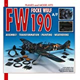 Focke-Wulf Fw 190 A/F: Assembly, Transformation, Painting, Weathering (Planes and Model Kits)