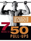 7 Weeks to 50 Pull-Ups: Strengthen and Sculpt Your Arms, Shoulders, Back, and Abs by Training to Do 50 Consecutive Pull-Ups